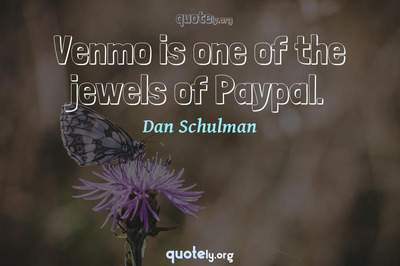 Photo Quote of Venmo is one of the jewels of Paypal.