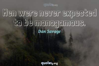 Photo Quote of Men were never expected to be monogamous.