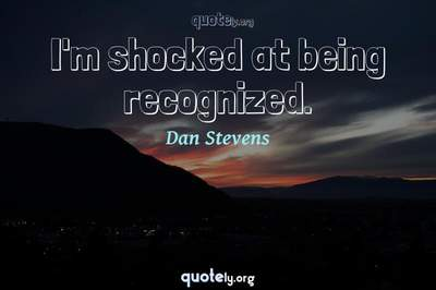 Photo Quote of I'm shocked at being recognized.