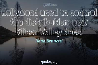 Photo Quote of Hollywood used to control the distribution; now Silicon Valley does.