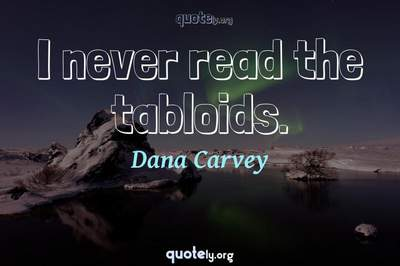 Photo Quote of I never read the tabloids.