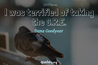 Photo Quote of I was terrified of taking the G.R.E.