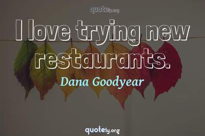 Photo Quote of I love trying new restaurants.