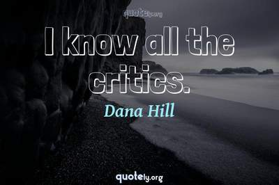 Photo Quote of I know all the critics.