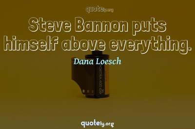 Photo Quote of Steve Bannon puts himself above everything.