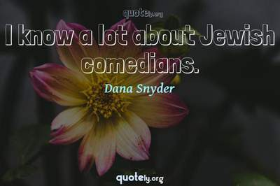 Photo Quote of I know a lot about Jewish comedians.