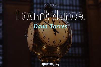 Photo Quote of I can't dance.