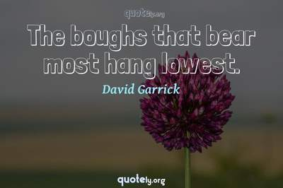 Photo Quote of The boughs that bear most hang lowest.