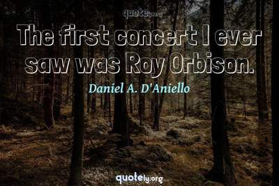 Photo Quote of The first concert I ever saw was Roy Orbison.