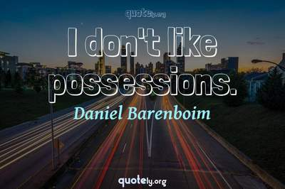 Photo Quote of I don't like possessions.