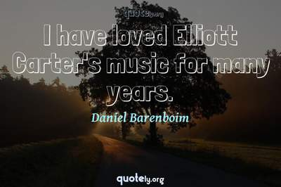 Photo Quote of I have loved Elliott Carter's music for many years.
