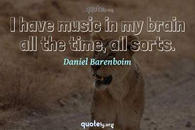 Photo Quote of I have music in my brain all the time, all sorts.