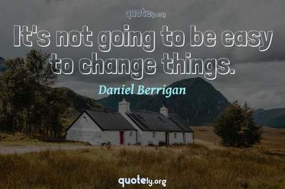 Photo Quote of It's not going to be easy to change things.