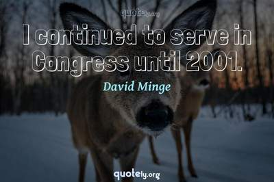 Photo Quote of I continued to serve in Congress until 2001.