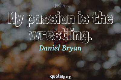 Photo Quote of My passion is the wrestling.