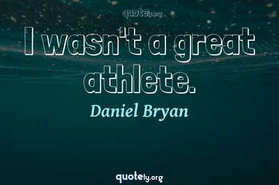 Photo Quote of I wasn't a great athlete.