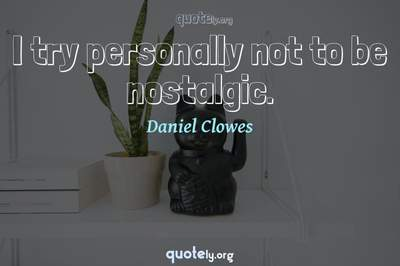 Photo Quote of I try personally not to be nostalgic.