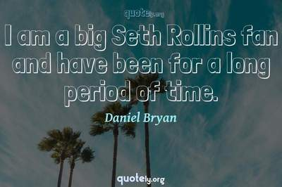 Photo Quote of I am a big Seth Rollins fan and have been for a long period of time.