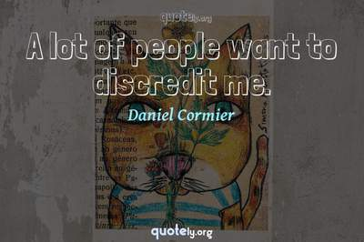 Photo Quote of A lot of people want to discredit me.