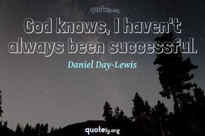 Photo Quote of God knows, I haven't always been successful.