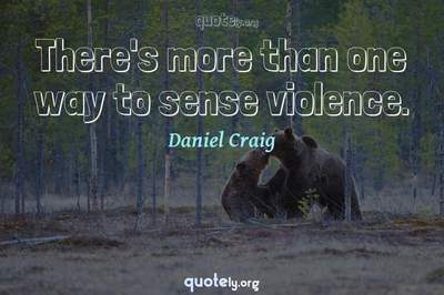 Photo Quote of There's more than one way to sense violence.