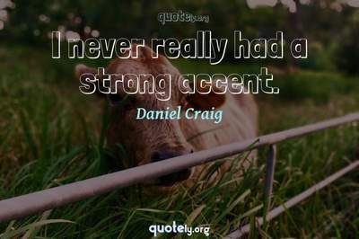 Photo Quote of I never really had a strong accent.