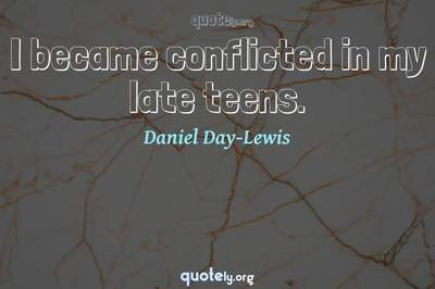 Photo Quote of I became conflicted in my late teens.