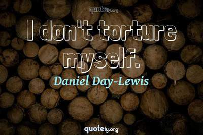 Photo Quote of I don't torture myself.