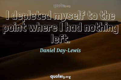 Photo Quote of I depleted myself to the point where I had nothing left.