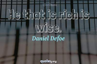 Photo Quote of He that is rich is wise.
