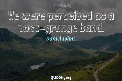 Photo Quote of We were perceived as a post-grunge band.