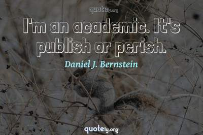 Photo Quote of I'm an academic. It's publish or perish.