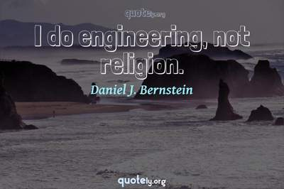 Photo Quote of I do engineering, not religion.