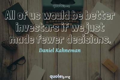 Photo Quote of All of us would be better investors if we just made fewer decisions.