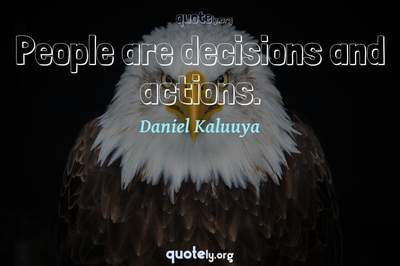 Photo Quote of People are decisions and actions.