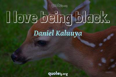 Photo Quote of I love being black.