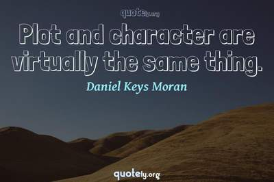 Photo Quote of Plot and character are virtually the same thing.