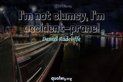 Photo Quote of I'm not clumsy, I'm accident-prone!