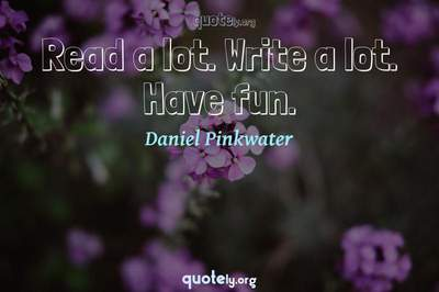 Photo Quote of Read a lot. Write a lot. Have fun.