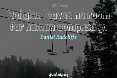 Photo Quote of Religion leaves no room for human complexity.