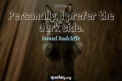 Photo Quote of Personally, I prefer the dark side.