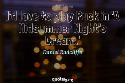 Photo Quote of I'd love to play Puck in 'A Midsummer Night's Dream.'