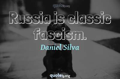 Photo Quote of Russia is classic fascism.