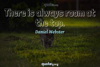 Photo Quote of There is always room at the top.