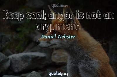 Photo Quote of Keep cool; anger is not an argument.