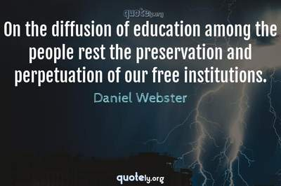 Photo Quote of On the diffusion of education among the people rest the preservation and perpetuation of our free institutions.