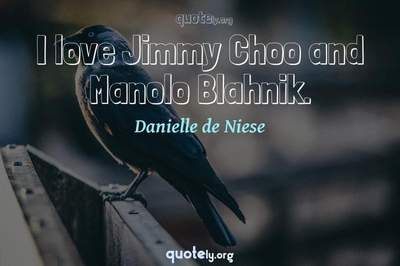 Photo Quote of I love Jimmy Choo and Manolo Blahnik.