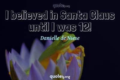 Photo Quote of I believed in Santa Claus until I was 12!
