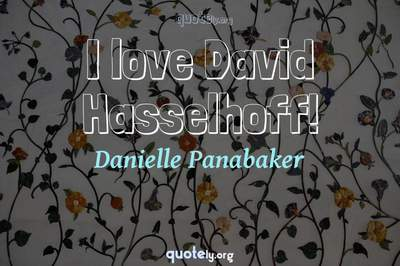 Photo Quote of I love David Hasselhoff!
