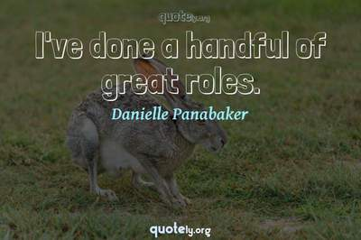 Photo Quote of I've done a handful of great roles.